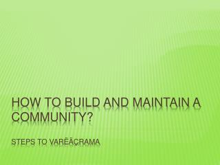 HOW TO BUILD AND MAINTAIN A  Community ? Steps to Varëäçrama