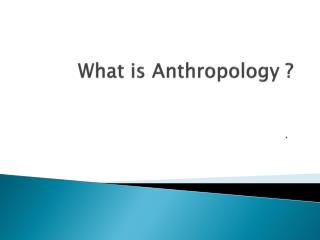 What is Anthropology ?