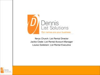 Nerys Church: List Rental Director  Jackie Clode: List Rental Account Manager Louise Goldstein: List Rental Executive