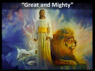 """Great and Mighty"""