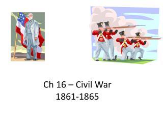 Ch 16 – Civil War 1861-1865