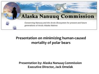 Presentation by: Alaska Nanuuq Commission  Executive Director, Jack Omelak