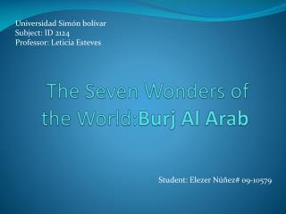 The SevenWonders of    the World: Burj  Al  Arab
