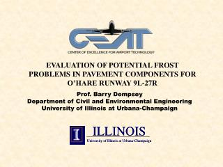 EVALUATION OF POTENTIAL FROST PROBLEMS IN PAVEMENT COMPONENTS FOR O HARE RUNWAY 9L-27R  Prof. Barry Dempsey Department o