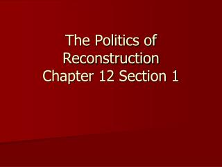 The Politics of Reconstruction Chapter 12 Section 1