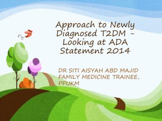 Approach to Newly Diagnosed T2DM -  Looking at ADA Statement 2014
