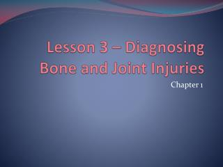 Lesson 3 � Diagnosing Bone and Joint Injuries