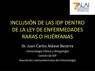 INCLUSIÓN DE LAS IDP DENTRO DE LA LEY DE ENFERMEDADES RARAS O HUÉRFANAS