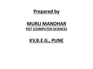 Prepared by  MURLI MANOHAR PGT (COMPUTER SCIENCE) KV,B.E.G., PUNE