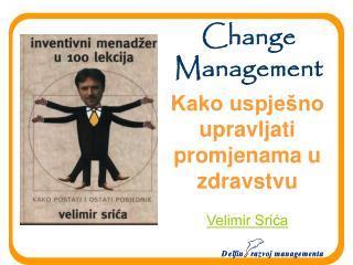 Kako uspje no upravljati promjenama u zdravstvu   Velimir Srica