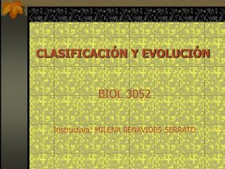 CLASIFICACI N Y EVOLUCI N  BIOL 3052  Instructora: MILENA BENAVIDES-SERRATO