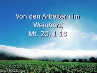 Von den Arbeitern im Weinberg Mt. 20, 1-16