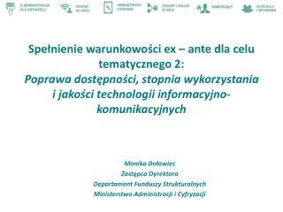 Monika Dołowiec Zastępca Dyrektora  Departament Funduszy Strukturalnych