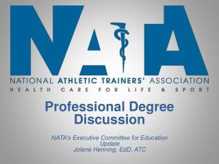 Professional Degree Discussion NATA's Executive Committee for Education Update