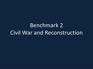 Benchmark 2 Civil War and Reconstruction