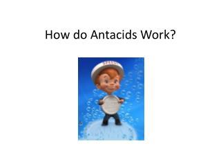 How do Antacids Work?