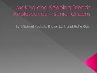 Making and Keeping Friends Adolescence – Senior Citizens