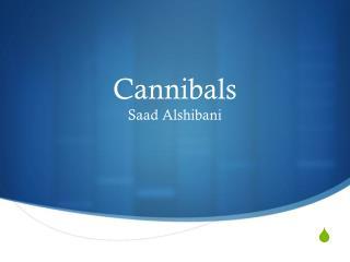 Cannibals Saad  Alshibani