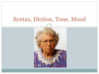 Syntax, Diction, Tone, Mood