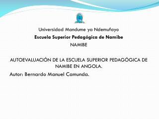 Universidad  Mandume  ya  Ndemufayo Escuela Superior Pedagógica de  Namibe NAMIBE