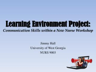 Learning Environment Project: Communication Skills within a New Nurse Workshop