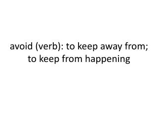 avoid (verb): to keep away from; to keep from happening
