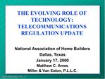 THE EVOLVING ROLE OF TECHNOLOGY: TELECOMMUNICATIONS REGULATION UPDATE