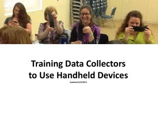 Training Data Collectors  to Use Handheld  Devices Updated 6/4/2013