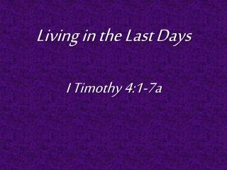 Living in the Last Days I Timothy 4:1-7a