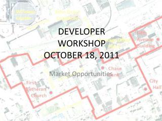 DEVELOPER WORKSHOP  OCTOBER 18, 2011
