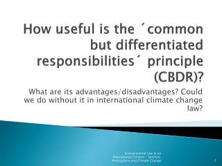 How useful is the  ´ common  but  differentiated responsibilities ´  principle  (CBDR)?