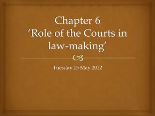 Chapter 6 'Role of the Courts in law-making'