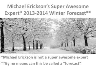 Michael Erickson's Super Awesome Expert* 2013-2014 Winter Forecast**