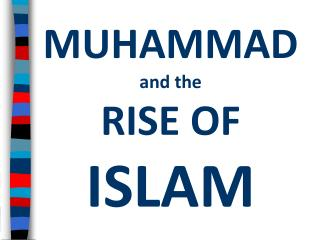 MUHAMMAD  and the                             RISE OF  ISLAM