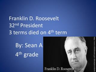 Franklin D. Roosevelt 32 nd  President 3 terms died on 4 th  term
