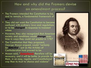 How and why did the Framers  devise                     an  amendment process ?
