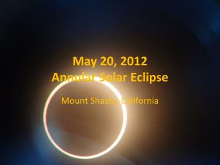 May 20, 2012  Annular Solar Eclipse