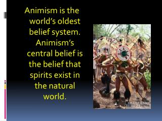 Animism is still practiced in parts of Africa, Asia, and Latin America.