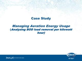 Case  Study Managing Aeration Energy Usage  ( Analyzing BOD load removal per kilowatt hour)