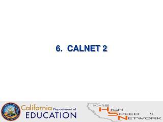 6.  CALNET 2