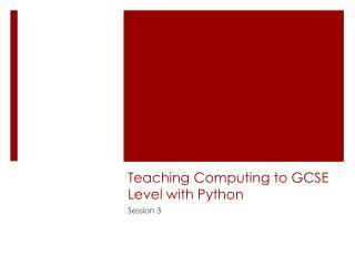 Teaching Computing to GCSE Level with Python
