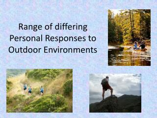 Range of differing Personal  R esponses to Outdoor Environments