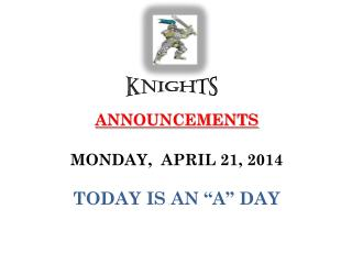"ANNOUNCEMENTS  MONDAY,  APRIL 21, 2014 TODAY IS AN ""A"" DAY"