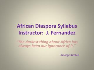 African Diaspora Syllabus  Instructor:  J. Fernandez