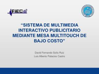 """""""SISTEMA DE MULTIMEDIA INTERACTIVO PUBLICITARIO MEDIANTE MESA MULTITOUCH DE BAJO COSTO"""""""