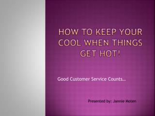 How to Keep your cool when things get Hot!