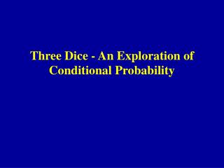 Three Dice - An Exploration of Conditional Probability