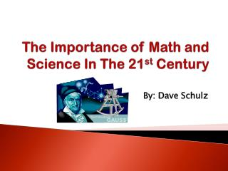The Importance of Math and Science In The 21 st  Century