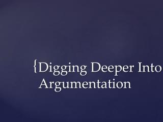 Digging Deeper Into Argumentation