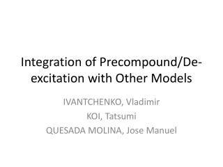 Integration of  Precompound /De-excitation with Other Models